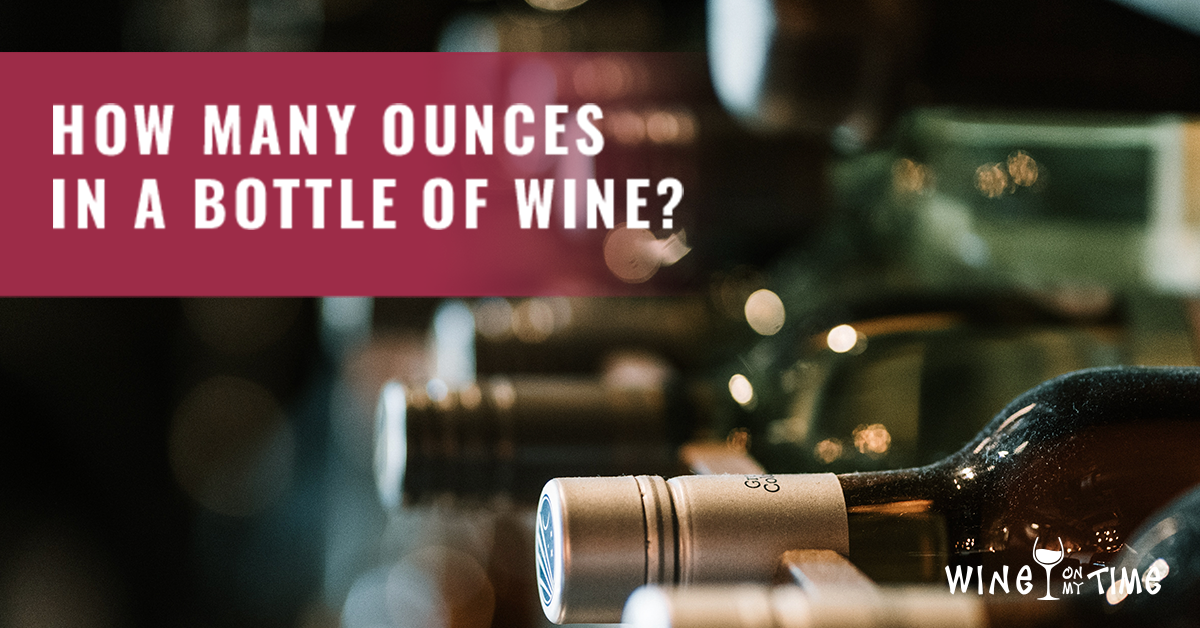 How Many Ounces in a Bottle of Wine? - Wine On My Time